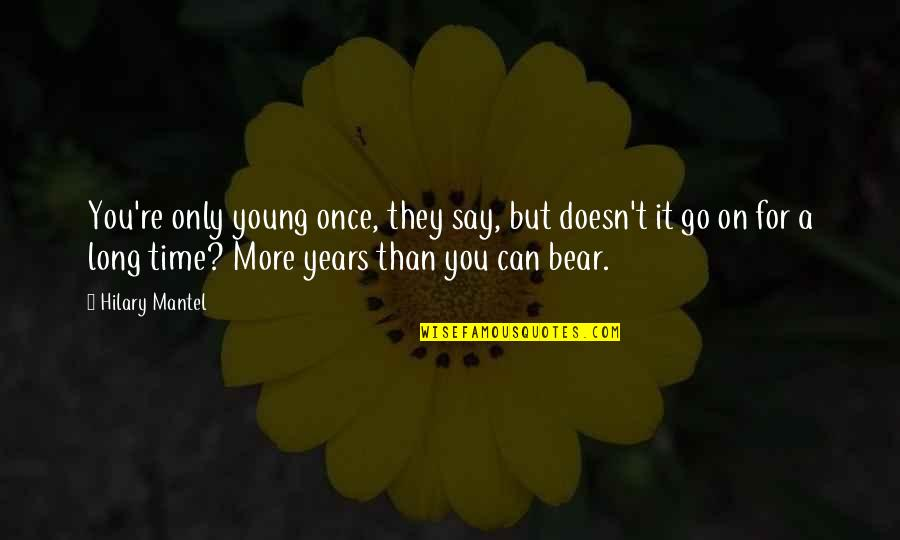Once I Was Young Quotes By Hilary Mantel: You're only young once, they say, but doesn't