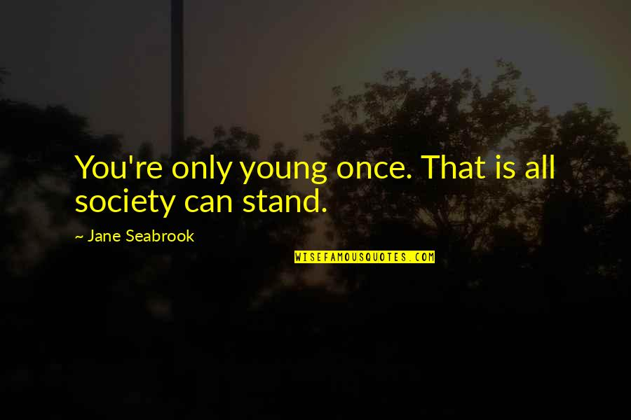 Once I Was Young Quotes By Jane Seabrook: You're only young once. That is all society
