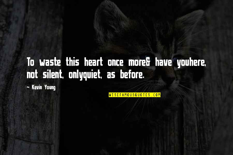 Once I Was Young Quotes By Kevin Young: To waste this heart once more& have youhere,