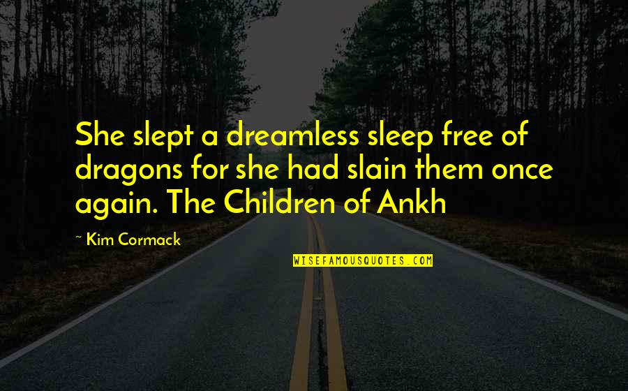 Once I Was Young Quotes By Kim Cormack: She slept a dreamless sleep free of dragons
