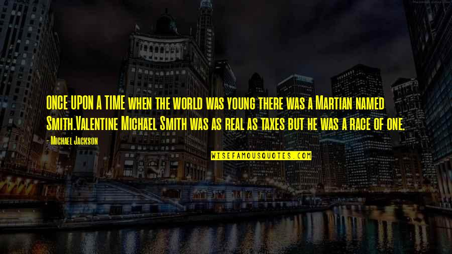 Once I Was Young Quotes By Michael Jackson: ONCE UPON A TIME when the world was