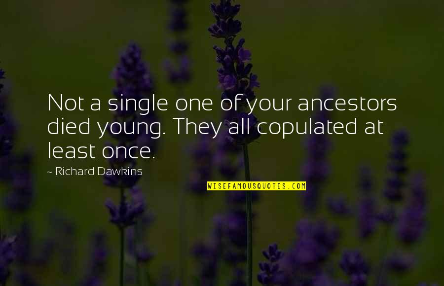 Once I Was Young Quotes By Richard Dawkins: Not a single one of your ancestors died