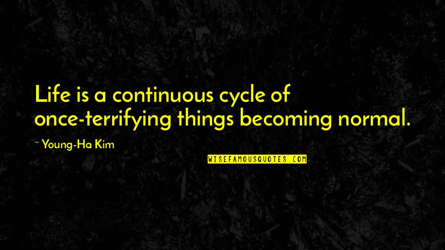 Once I Was Young Quotes By Young-Ha Kim: Life is a continuous cycle of once-terrifying things
