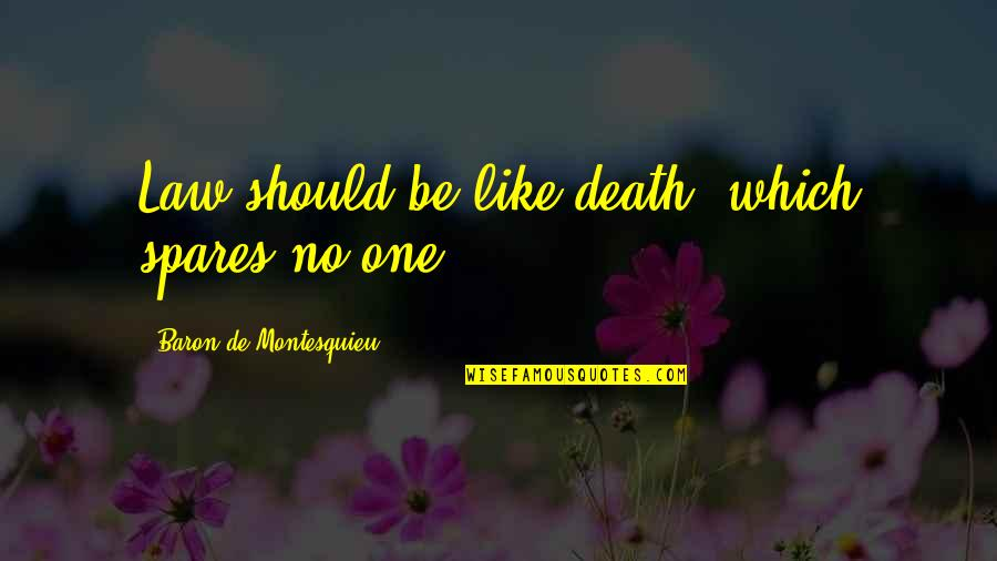 Once In A Lifetime Moments Quotes By Baron De Montesquieu: Law should be like death, which spares no