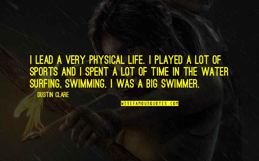 Once In A Lifetime Moments Quotes By Dustin Clare: I lead a very physical life. I played