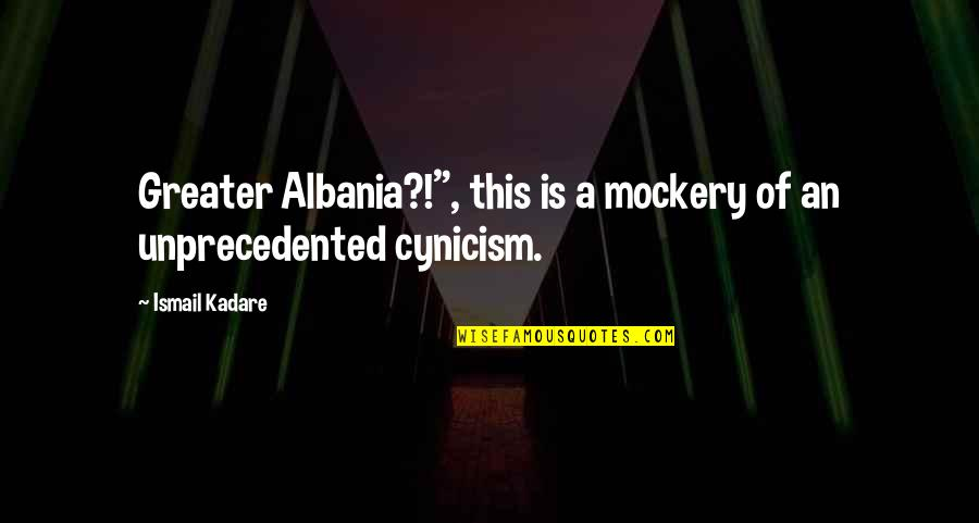 "Once In A Lifetime Moments Quotes By Ismail Kadare: Greater Albania?!"", this is a mockery of an"