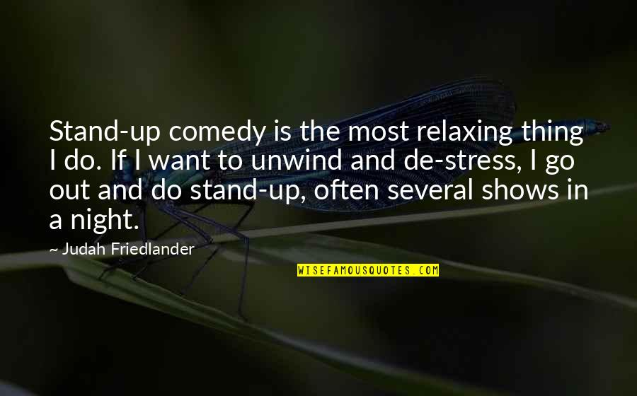 Once In A Lifetime Moments Quotes By Judah Friedlander: Stand-up comedy is the most relaxing thing I