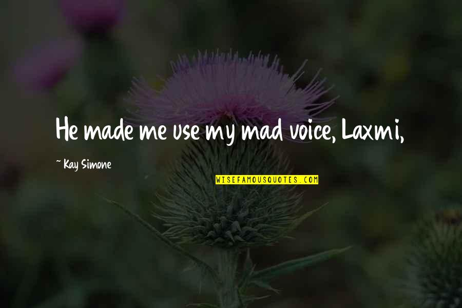 Once In A Lifetime Moments Quotes By Kay Simone: He made me use my mad voice, Laxmi,