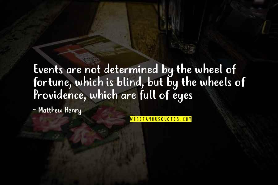 Once In A Lifetime Moments Quotes By Matthew Henry: Events are not determined by the wheel of