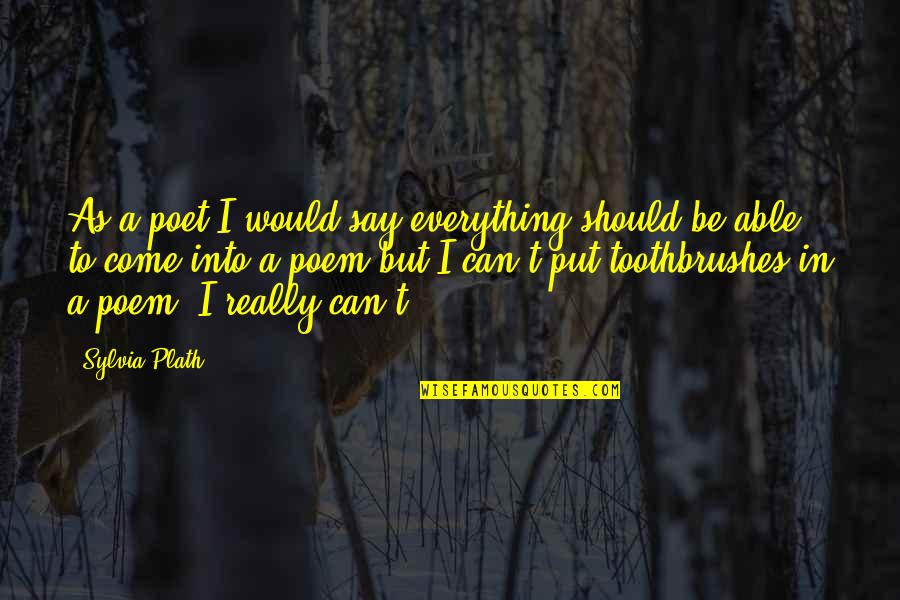 Once In A Lifetime Moments Quotes By Sylvia Plath: As a poet I would say everything should