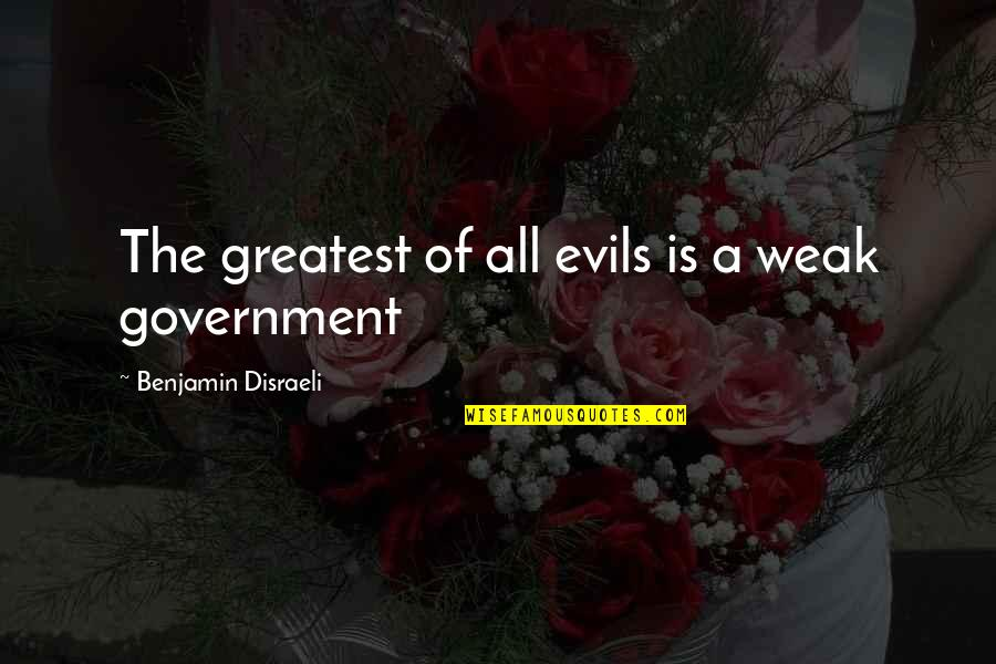 Once In Awhile Funny Quotes By Benjamin Disraeli: The greatest of all evils is a weak