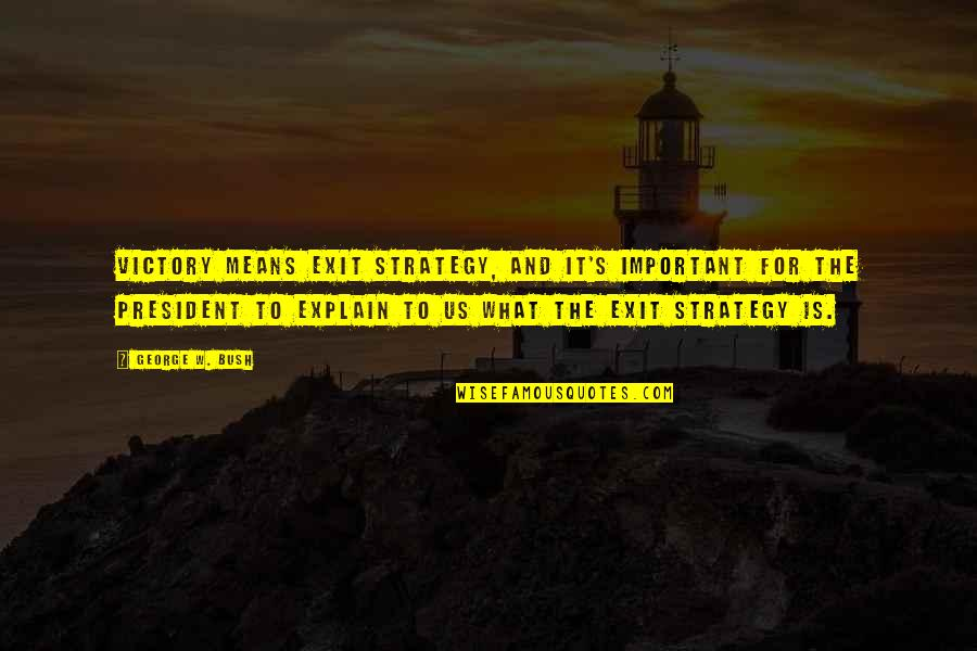 Once In Awhile Funny Quotes By George W. Bush: Victory means exit strategy, and it's important for