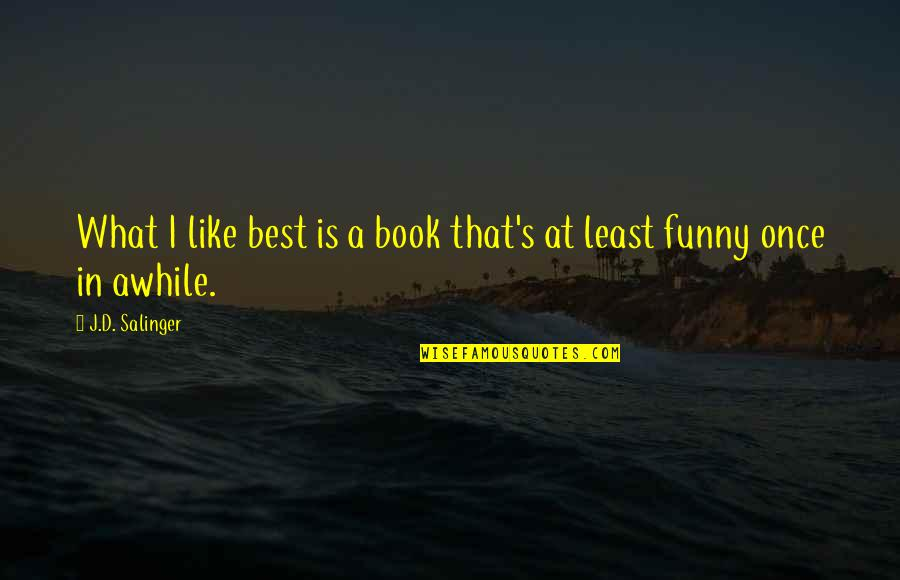 Once In Awhile Funny Quotes By J.D. Salinger: What I like best is a book that's