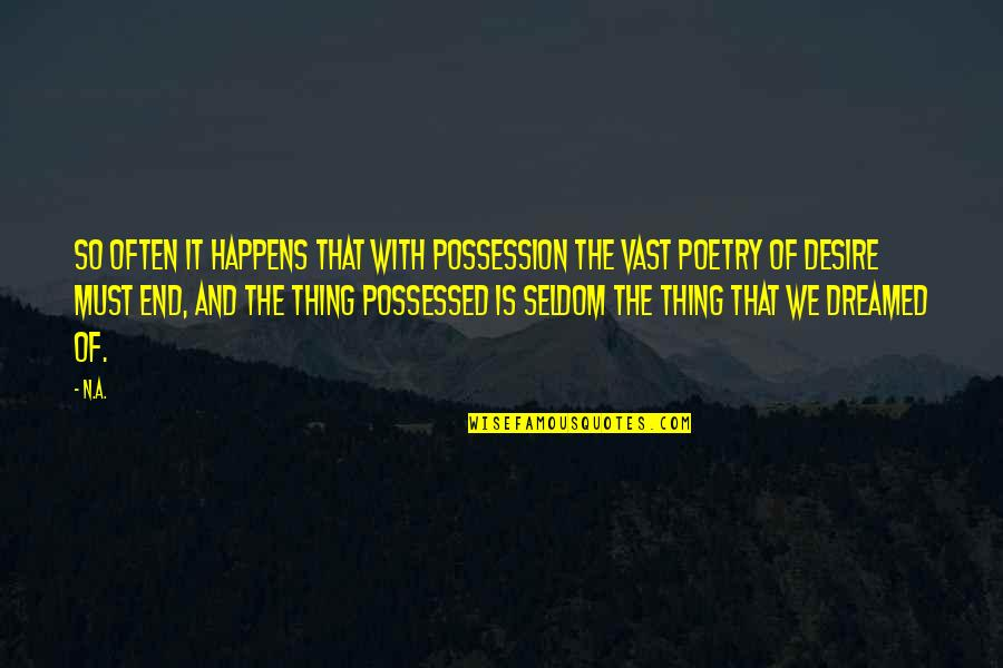 Once In Awhile Funny Quotes By N.a.: So often it happens that with possession the
