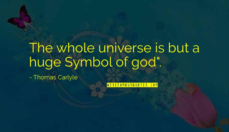 Once In Awhile Funny Quotes By Thomas Carlyle: The whole universe is but a huge Symbol