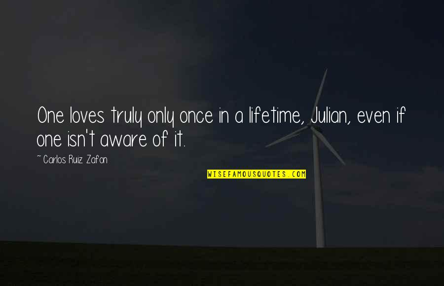 Once In Lifetime Quotes By Carlos Ruiz Zafon: One loves truly only once in a lifetime,