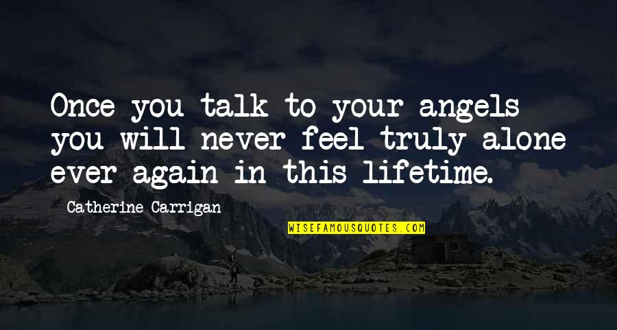 Once In Lifetime Quotes By Catherine Carrigan: Once you talk to your angels you will