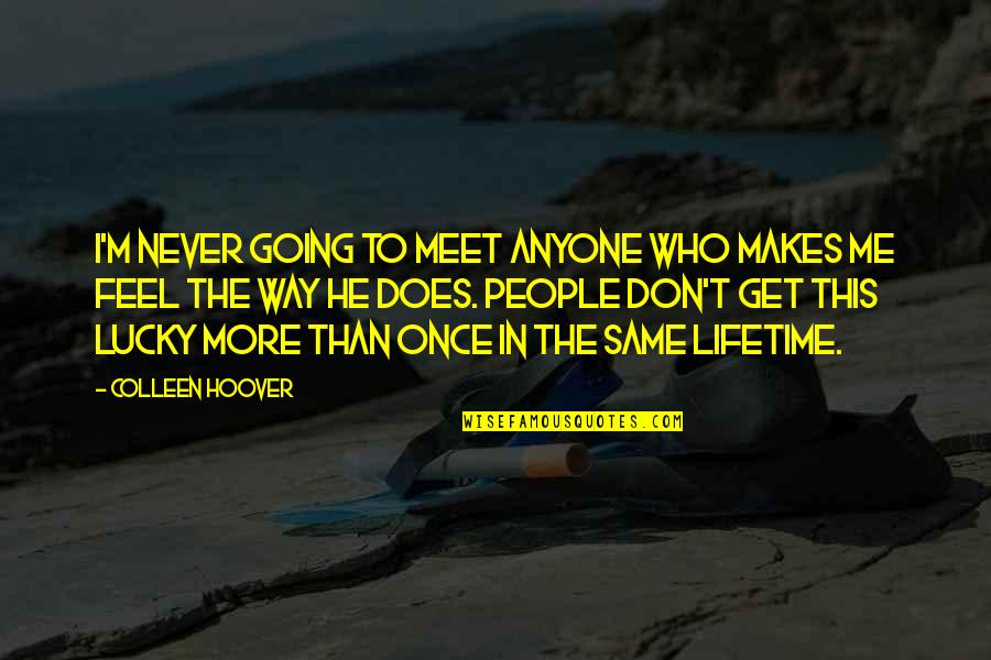 Once In Lifetime Quotes By Colleen Hoover: I'm never going to meet anyone who makes