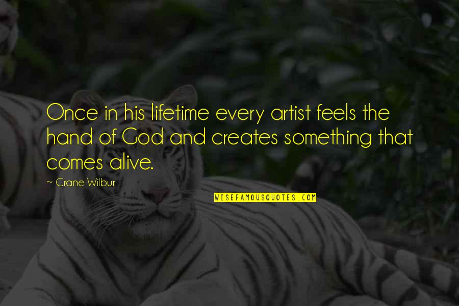 Once In Lifetime Quotes By Crane Wilbur: Once in his lifetime every artist feels the