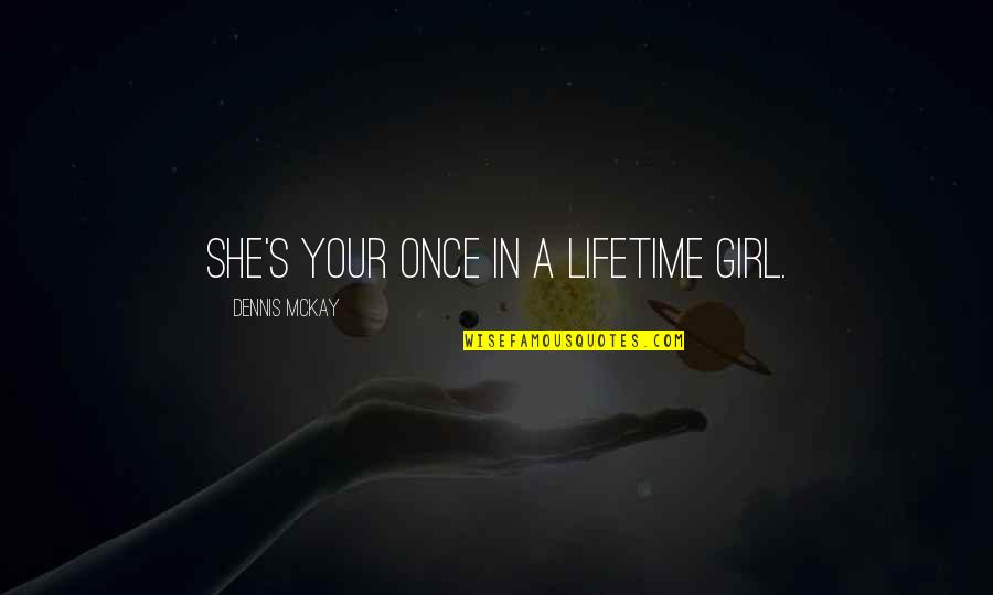 Once In Lifetime Quotes By Dennis McKay: She's your once in a lifetime girl.