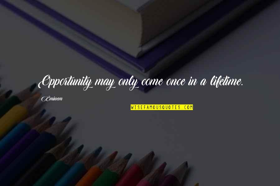 Once In Lifetime Quotes By Eminem: Opportunity may only come once in a lifetime.