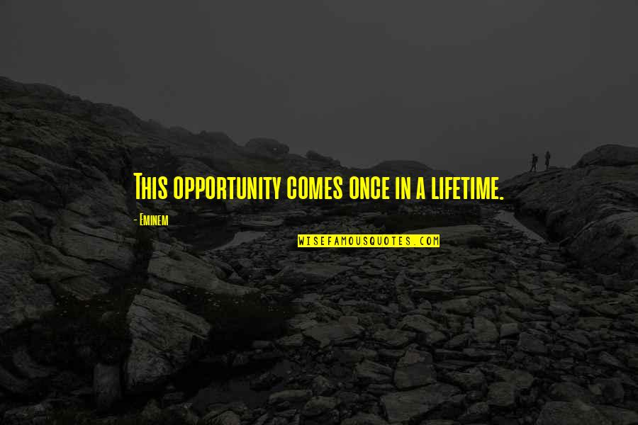 Once In Lifetime Quotes By Eminem: This opportunity comes once in a lifetime.
