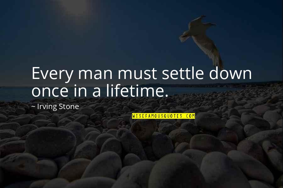 Once In Lifetime Quotes By Irving Stone: Every man must settle down once in a