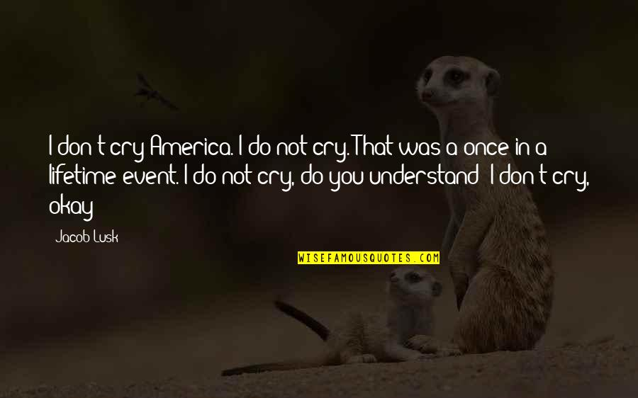 Once In Lifetime Quotes By Jacob Lusk: I don't cry America. I do not cry.