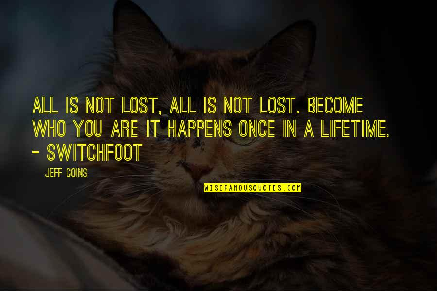 Once In Lifetime Quotes By Jeff Goins: All is not lost, all is not lost.