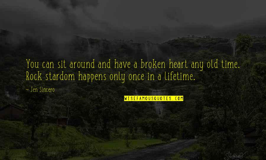 Once In Lifetime Quotes By Jen Sincero: You can sit around and have a broken