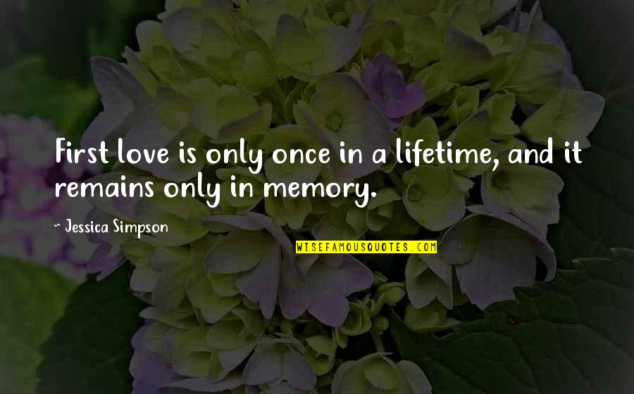 Once In Lifetime Quotes By Jessica Simpson: First love is only once in a lifetime,