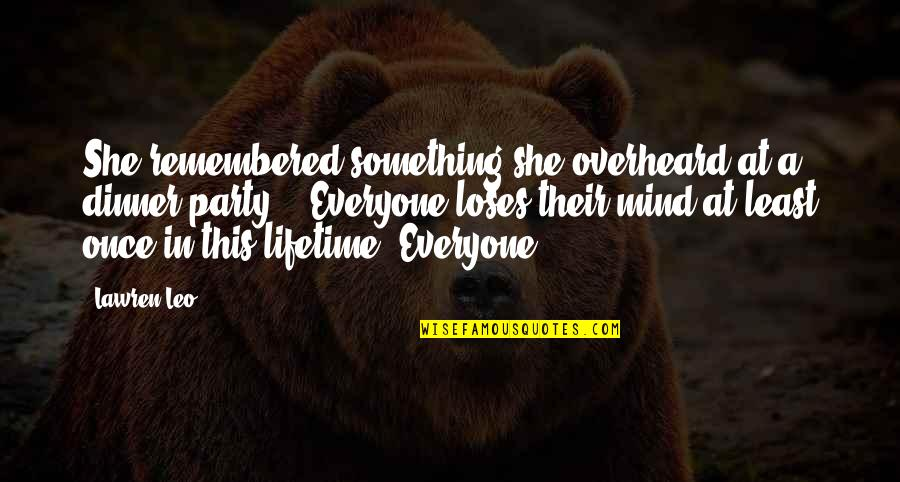 Once In Lifetime Quotes By Lawren Leo: She remembered something she overheard at a dinner