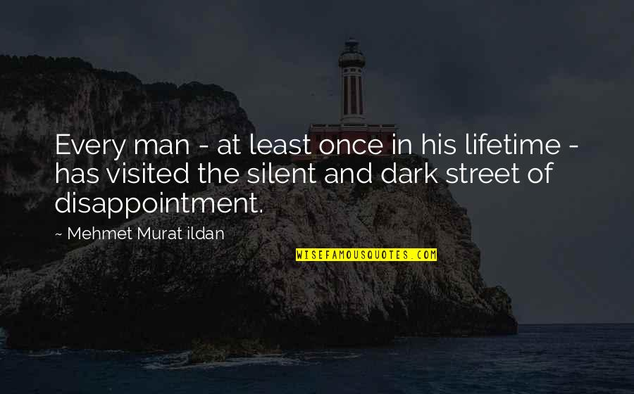 Once In Lifetime Quotes By Mehmet Murat Ildan: Every man - at least once in his