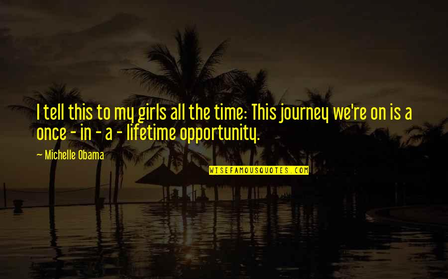 Once In Lifetime Quotes By Michelle Obama: I tell this to my girls all the