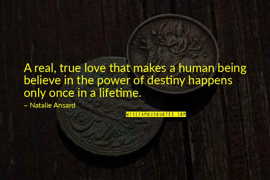 Once In Lifetime Quotes By Natalie Ansard: A real, true love that makes a human
