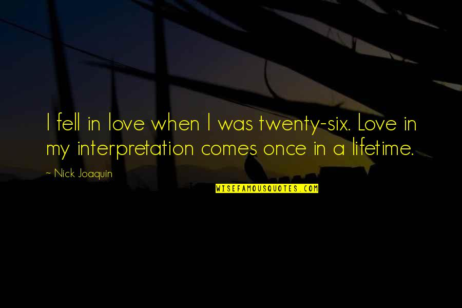 Once In Lifetime Quotes By Nick Joaquin: I fell in love when I was twenty-six.