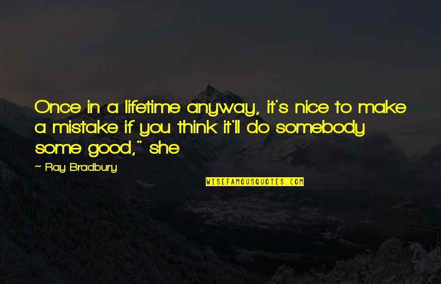 Once In Lifetime Quotes By Ray Bradbury: Once in a lifetime anyway, it's nice to