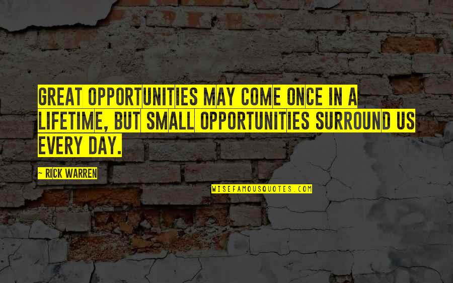 Once In Lifetime Quotes By Rick Warren: Great opportunities may come once in a lifetime,