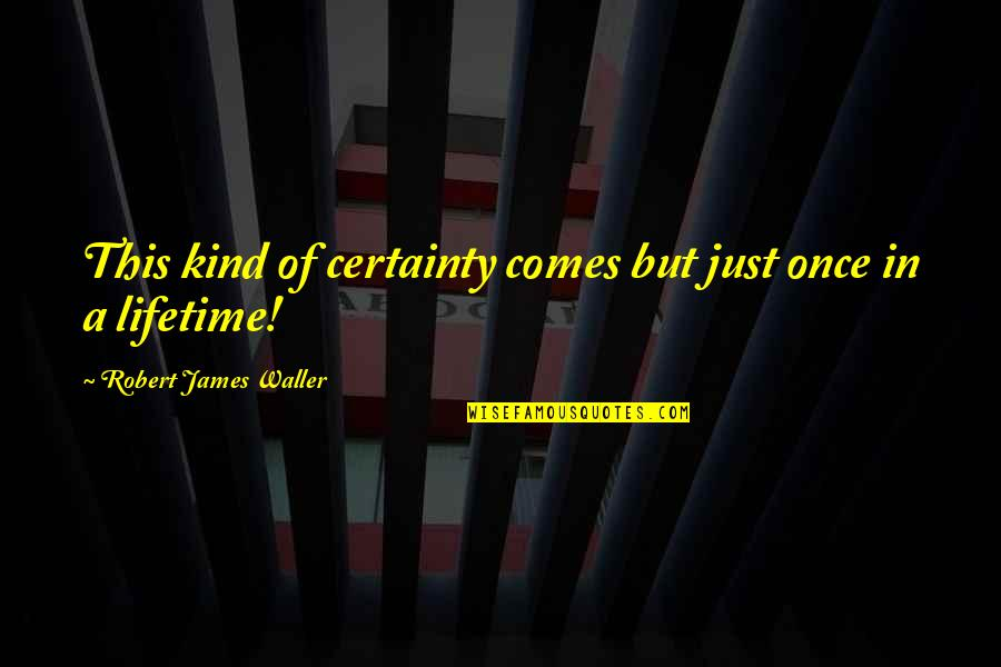 Once In Lifetime Quotes By Robert James Waller: This kind of certainty comes but just once