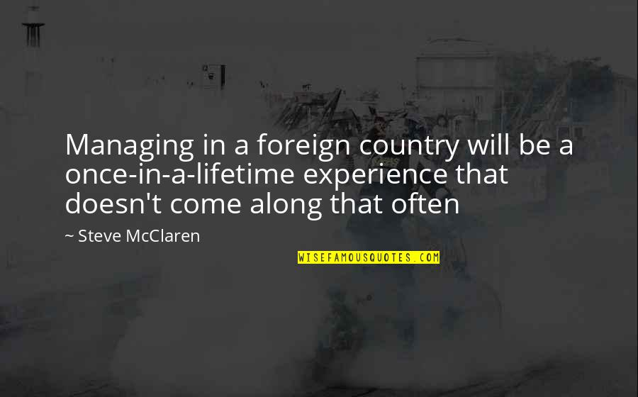 Once In Lifetime Quotes By Steve McClaren: Managing in a foreign country will be a