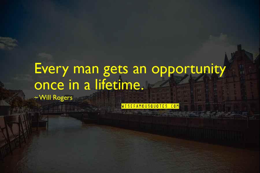 Once In Lifetime Quotes By Will Rogers: Every man gets an opportunity once in a