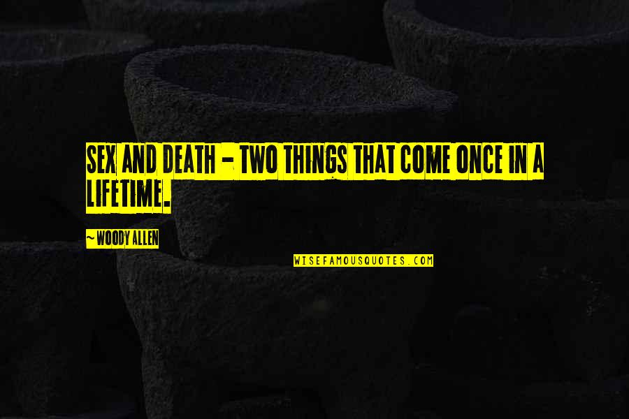 Once In Lifetime Quotes By Woody Allen: Sex and death - two things that come