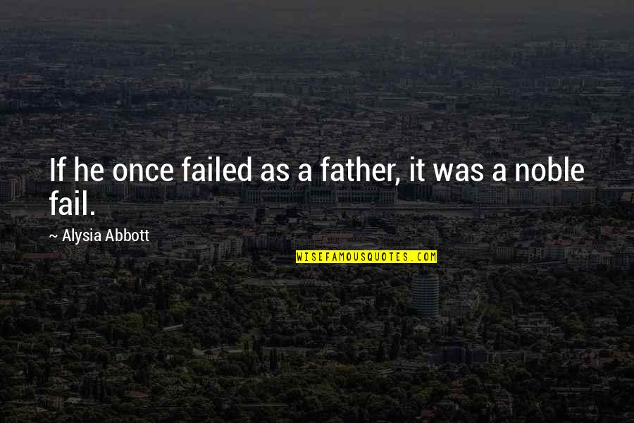 Once Was Love Quotes By Alysia Abbott: If he once failed as a father, it