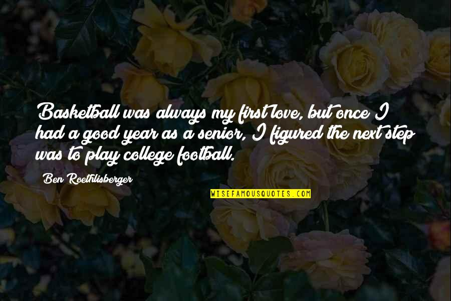 Once Was Love Quotes By Ben Roethlisberger: Basketball was always my first love, but once