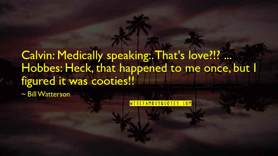 Once Was Love Quotes By Bill Watterson: Calvin: Medically speaking:. That's love?!? ... Hobbes: Heck,