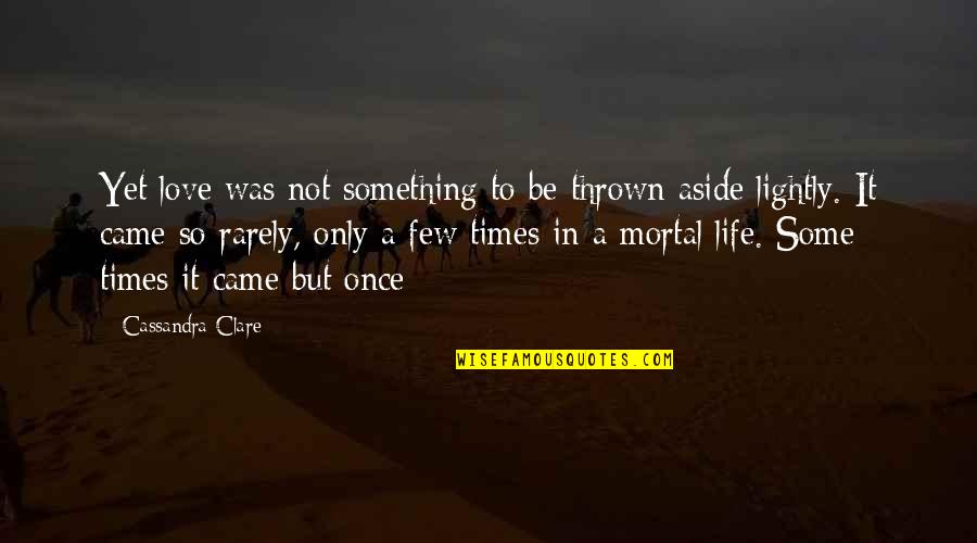 Once Was Love Quotes By Cassandra Clare: Yet love was not something to be thrown