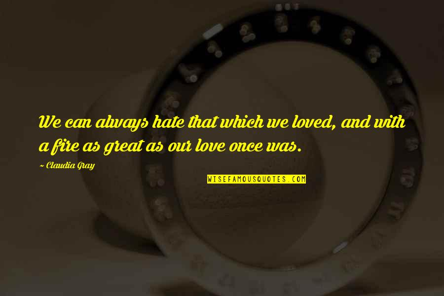 Once Was Love Quotes By Claudia Gray: We can always hate that which we loved,