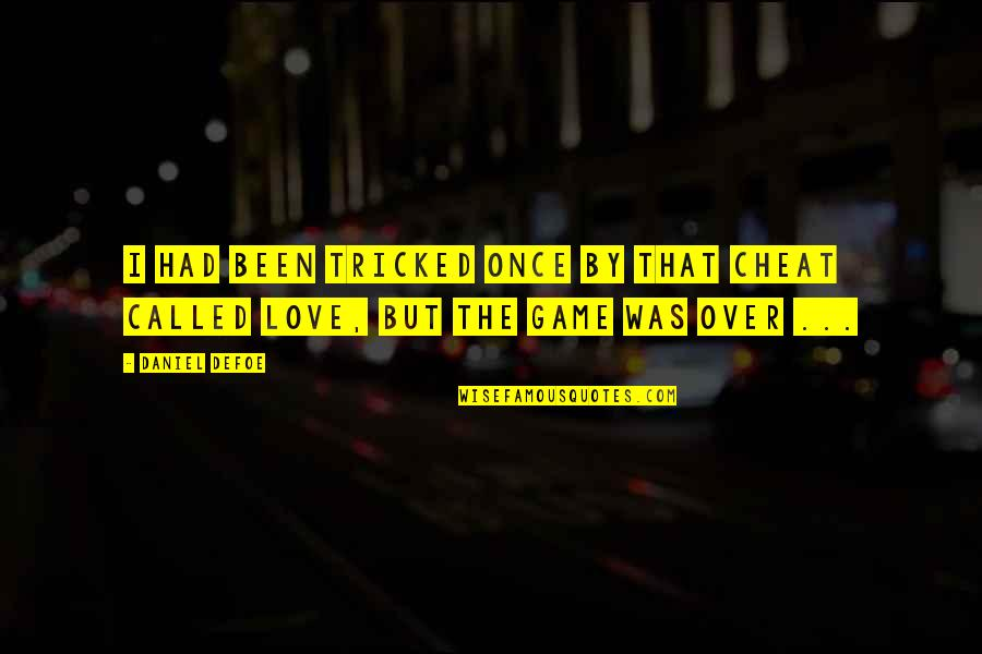 Once Was Love Quotes By Daniel Defoe: I had been tricked once by that Cheat