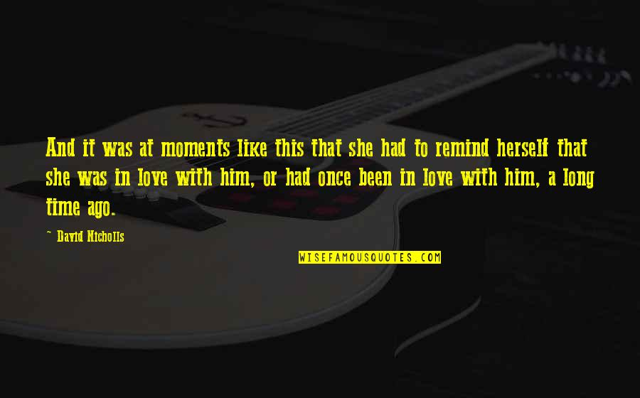 Once Was Love Quotes By David Nicholls: And it was at moments like this that