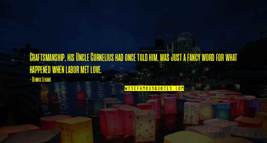 Once Was Love Quotes By Dennis Lehane: Craftsmanship, his Uncle Cornelius had once told him,